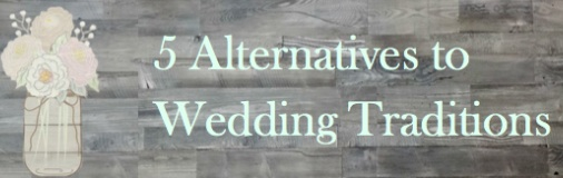 5-alternatives-to-wedding-traditions